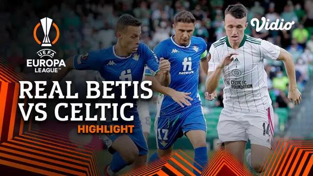 Real Betis 4-3 Celtic Pekan 1